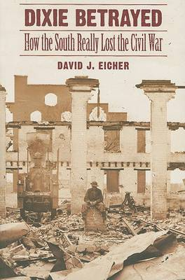 Dixie Betrayed by David J. Eicher