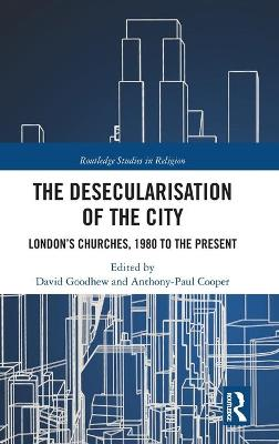 The Desecularisation of the City: London's Churches, 1980 to the Present book