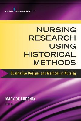 Nursing Research Using Historical Methods by Mary De Chesnay