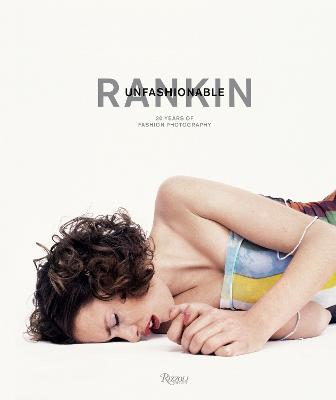 Rankin: Unfashionable: 30 Years of Fashion Photography by Rankin