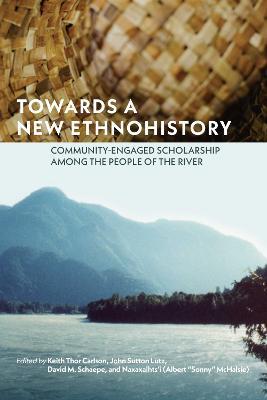 Towards a New Ethnohistory by Keith Thor Carlson