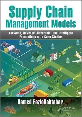 Supply Chain Management Models by Hamed Fazlollahtabar