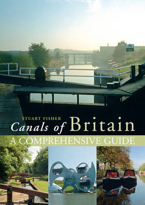 The Canals of Britain: A Comprehensive Guide by Stuart Fisher