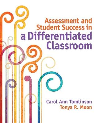 Assessment and Student Success in a Differentiated Classroom by Carol Ann Tomlinson