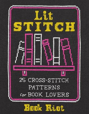 Lit Stitch: 25 Cross-Stitch Patterns for Book Lovers by Book Riot