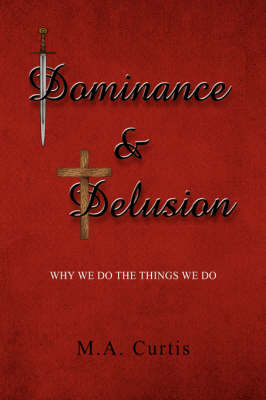 Dominance and Delusion by M a Curtis