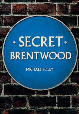 Secret Brentwood by Michael Foley