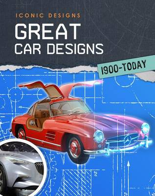 Great Car Designs 1900 - Today by Richard Spilsbury