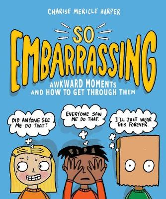 So Embarrassing: Awkward Moments and How to Get Through Them by Charise Mericle Harper