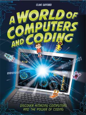 A World of Computers and Coding: Discover Amazing Computers and the Power of Coding book