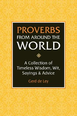 Proverbs From Around The World: Over 3500 Quotes of Wisdom & Wit by Gerd De Ley