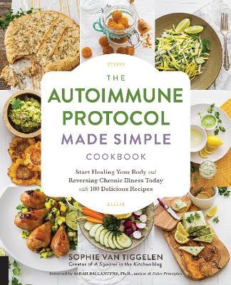 The Autoimmune Protocol Made Simple Cookbook by Sophie Van Tiggelen