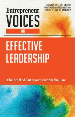 Entrepreneur Voices On Effective Leadership by Inc. The Staff of Entrepreneur Media
