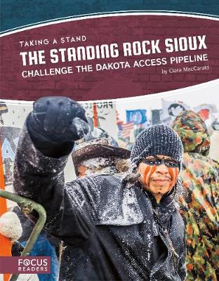 Taking a Stand: The Standing Rock Sioux Challenge the Dakota Access Pipeline by Clara MacCarald