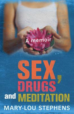 Sex, Drugs and Meditation by Mary-Lou Stephens