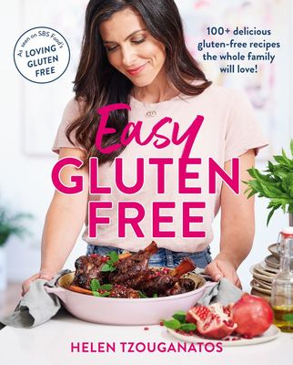 Easy Gluten Free: 100+ delicious gluten-free recipes the whole family will love by Helen Tzouganatos