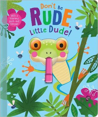 Don't Be Rude, Little Dude! by Christie Hainsby