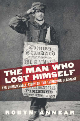 Man Who Lost Himself: the Unbelievable Story of the Tichborne Claimaant book