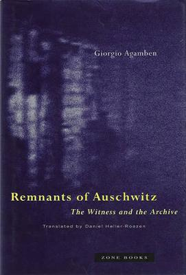 Remnants of Auschwitz: The Witness and the Archive by Giorgio Agamben