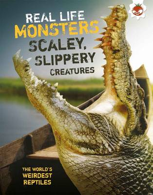 Real Life Monsters Scaley, Slippery Creatures by Matthew Rake