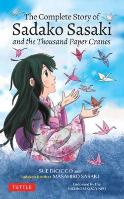 The Complete Story of Sadako Sasaki: and the Thousand Paper Cranes book