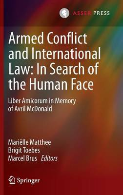 Armed Conflict and International Law, in Search of the Human Face by Marielle D. Masson-Matthee