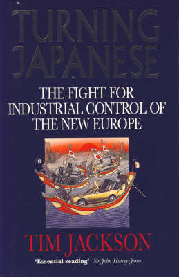 Turning Japanese: Fight for Industrial Control of the New Europe by Tim Jackson