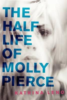 Half Life of Molly Pierce by Katrina Leno
