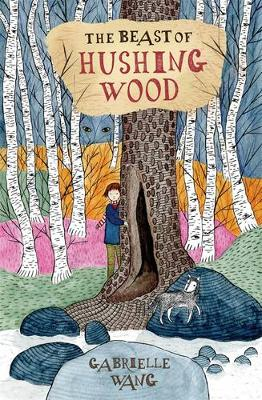 The Beast of Hushing Wood by Gabrielle Wang