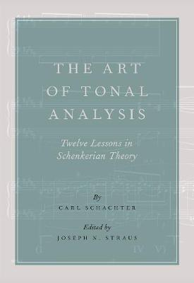 The Art of Tonal Analysis: Twelve Lessons in Schenkerian Theory by Carl Schachter