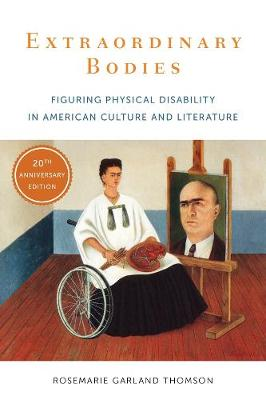 Extraordinary Bodies: Figuring Physical Disability in American Culture and Literature by Rosemarie Garland Thomson