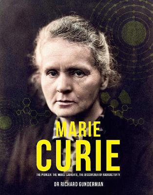Marie Curie: The Pioneer, The Nobel Laureate by Prof Richard Gunderman