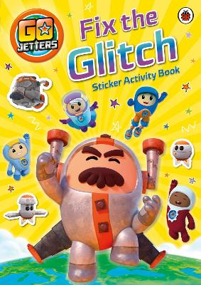 Go Jetters: Fix the Glitch Sticker Activity Book by Go Jetters