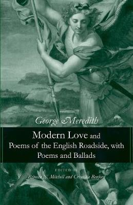 Modern Love and Poems of the English Roadside, with Poems and Ballads by George Meredith