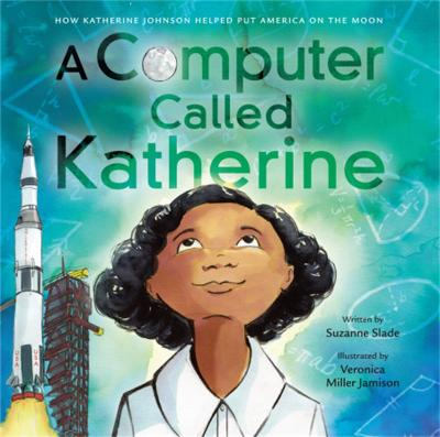 A Computer Called Katherine: How Katherine Johnson Helped Put America on the Moon book