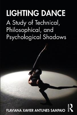 Lighting Dance: A Study of Technical, Philosophical, and Psychological Shadows by Flaviana Xavier Antunes Sampaio