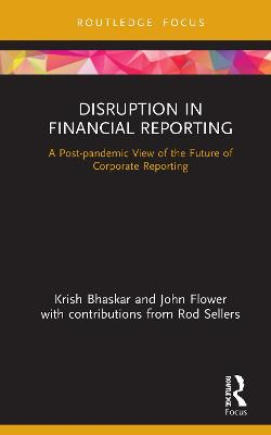Disruption in Financial Reporting: A Post-pandemic View of the Future of Corporate Reporting by Krish Bhaskar