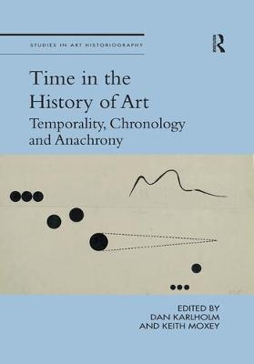 Time in the History of Art: Temporality, Chronology and Anachrony by Dan Karlholm