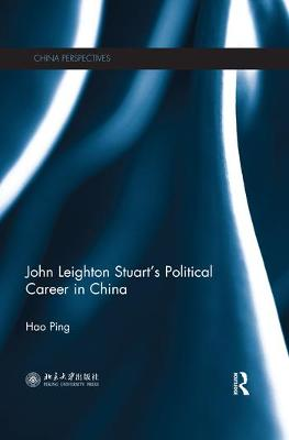 John Leighton Stuart's Political Career in China by Hao Ping
