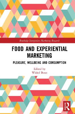 Food and Experiential Marketing: Pleasure, Wellbeing and Consumption by Wided Batat