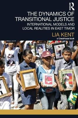 The Dynamics of Transitional Justice by Lia Kent