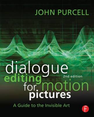 Dialogue Editing for Motion Pictures by John Purcell
