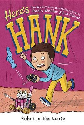 Here's Hank: Robot on the Loose #11 by Henry Winkler