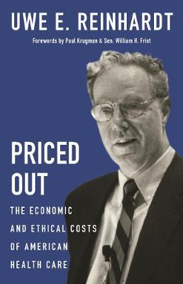 Priced Out: The Economic and Ethical Costs of American Health Care by Uwe E. Reinhardt