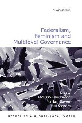 Federalism, Feminism and Multilevel Governance by Marian Sawer