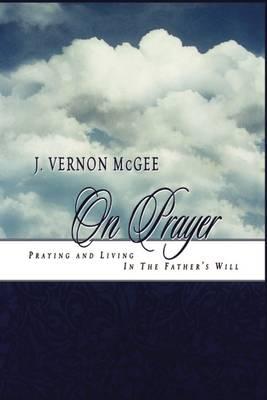 J. Vernon McGee on Prayer by Dr J Vernon McGee