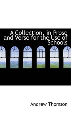 A Collection, in Prose and Verse for the Use of Schools by Andrew Thomson