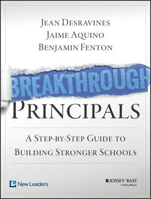 Breakthrough Principals: A Step-by-Step Guide to Building Stronger Schools by Jean Desravines