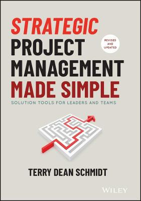 Strategic Project Management Made Simple: Solution Tools for Leaders and Teams by Terry Schmidt