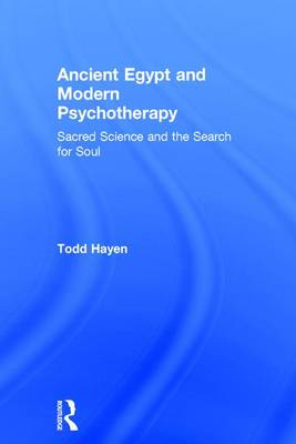 Ancient Egypt and Modern Psychotherapy by Todd Hayen